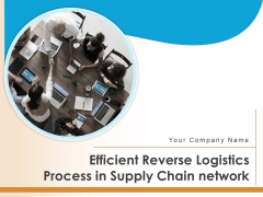 Efficient Reverse Logistics Optimizing Processes Transport Ppt PowerPoint Presentation Complete Deck