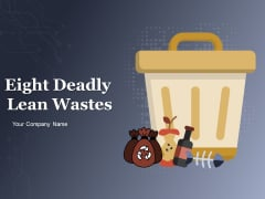 Eight Deadly Lean Wastes Ppt PowerPoint Presentation Complete Deck With Slides