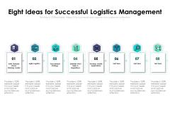 Eight Ideas For Successful Logistics Management Ppt PowerPoint Presentation Infographics Slides PDF