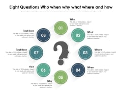 Eight Questions Who When Why What Where And How Ppt PowerPoint Presentation Slides Skills PDF