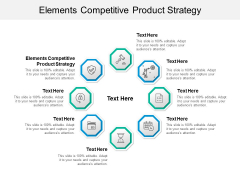 Elements Competitive Product Strategy Ppt PowerPoint Presentation Pictures Layout Cpb