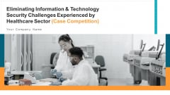 Eliminating Information And Technology Security Challenges Experienced By Healthcare Sector Ppt PowerPoint Presentation Complete With Slides