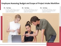 Employee Assessing Budget And Scope Of Project Intake Workflow Ppt PowerPoint Presentation File Influencers PDF