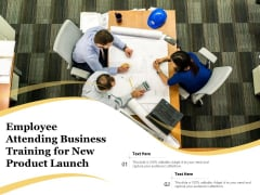 Employee Attending Business Training For New Product Launch Ppt PowerPoint Presentation Gallery Skills PDF