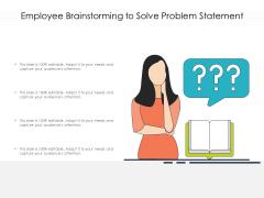 Employee Brainstorming To Solve Problem Statement Ppt PowerPoint Presentation File Design Ideas PDF