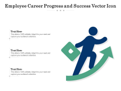 Employee Career Progress And Success Vector Icon Ppt PowerPoint Presentation Infographic Template Examples PDF