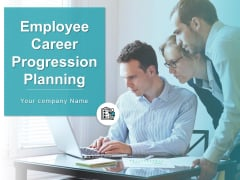 Employee Career Progression Planning Ppt PowerPoint Presentation Complete Deck With Slides