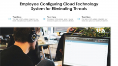 Employee Configuring Cloud Technology System For Eliminating Threats Ppt PowerPoint Presentation File Diagrams PDF