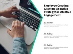 Employee Creating Client Relationship Strategy For Effective Engagement Ppt PowerPoint Presentation Icon Example File PDF
