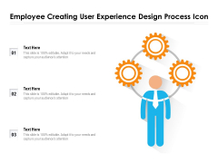 Employee Creating User Experience Design Process Icon Ppt PowerPoint Presentation Slides Deck PDF