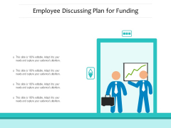 Employee Discussing Plan For Funding Ppt PowerPoint Presentation Icon Deck PDF