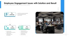 Employee Engagement Issues With Solution And Result Ppt PowerPoint Presentation Gallery Example PDF