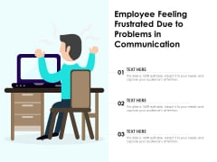 Employee Feeling Frustrated Due To Problems In Communication Ppt PowerPoint Presentation Gallery Examples PDF