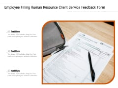 Employee Filling Human Resource Client Service Feedback Form Ppt PowerPoint Presentation Outline Designs Download PDF