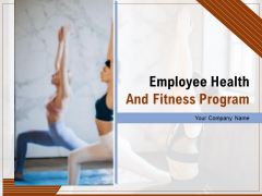 Employee Health And Fitness Program Ppt PowerPoint Presentation Complete Deck With Slides