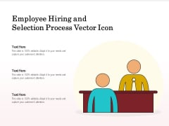Employee Hiring And Selection Process Vector Icon Ppt PowerPoint Presentation Slides Graphics PDF