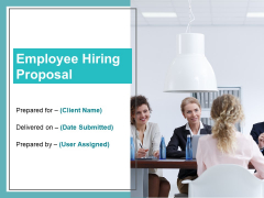 Employee Hiring Proposal Ppt PowerPoint Presentation Complete Deck With Slides