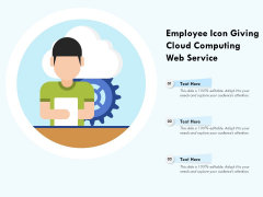 Employee Icon Giving Cloud Computing Web Service Ppt PowerPoint Presentation Gallery Visuals PDF