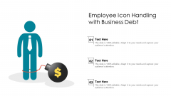 Employee Icon Handling With Business Debt Ppt PowerPoint Presentation File Slides PDF