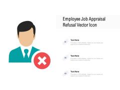 Employee Job Appraisal Refusal Vector Icon Ppt PowerPoint Presentation Show Designs PDF