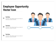 Employee Opportunity Vector Icon Ppt PowerPoint Presentation Ideas Display PDF