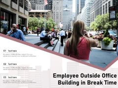 Employee Outside Office Building In Break Time Ppt PowerPoint Presentation File Example PDF
