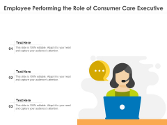 Employee Performing The Role Of Consumer Care Executive Ppt PowerPoint Presentation File Mockup PDF