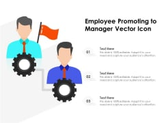 Employee Promoting To Manager Vector Icon Ppt PowerPoint Presentation File Background Image PDF