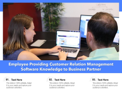 Employee Providing Customer Relation Management Software Knowledge To Business Partner Ppt PowerPoint Presentation File Background Image PDF