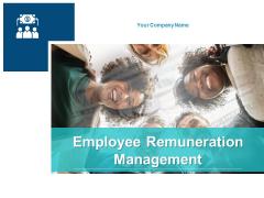 Employee Remuneration Management Ppt PowerPoint Presentation Complete Deck With Slides