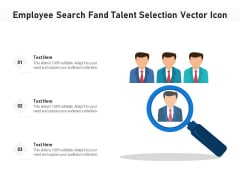 Employee Search Fand Talent Selection Vector Icon Ppt PowerPoint Presentation Gallery Master Slide PDF