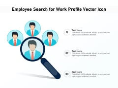 Employee Search For Work Profile Vector Icon Ppt PowerPoint Presentation File Design Templates PDF