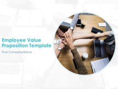 Employee Value Proposition Template Ppt PowerPoint Presentation Complete Deck With Slides