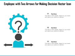 Employee With Two Arrows For Making Decision Vector Icon Ppt PowerPoint Presentation Ideas Graphics Template PDF