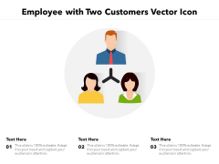 Employee With Two Customers Vector Icon Ppt PowerPoint Presentation File Designs Download PDF