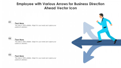 Employee With Various Arrows For Business Direction Ahead Vector Icon Ppt PowerPoint Presentation File Graphic Tips PDF