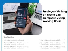 Employee Working On Phone And Computer During Working Hours Ppt PowerPoint Presentation Styles Design Ideas PDF