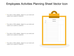Employees Activities Planning Sheet Vector Icon Ppt PowerPoint Presentation Outline Ideas PDF