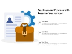 Employment Process With Resume Vector Icon Ppt PowerPoint Presentation Gallery Images PDF