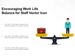 Encouraging Work Life Balance For Staff Vector Icon Ppt PowerPoint Presentation Gallery Elements PDF