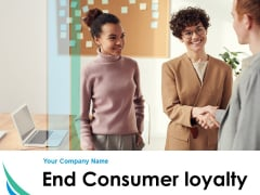 End Consumer Loyalty Ppt PowerPoint Presentation Complete Deck With Slides