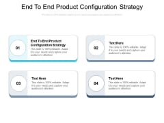 End To End Product Configuration Strategy Ppt PowerPoint Presentation Styles Show Cpb Pdf