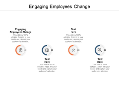 Engaging Employees Change Ppt PowerPoint Presentation Topics Cpb