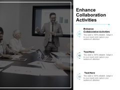 Enhance Collaboration Activities Ppt PowerPoint Presentation Pictures Designs Cpb