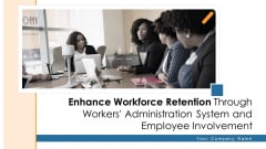 Enhance Workforce Retention Through Workers Administration System And Employee Involvement Ppt PowerPoint Presentation Complete Deck With Slides