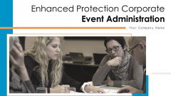 Enhanced Protection Corporate Event Administration Ppt PowerPoint Presentation Complete Deck With Slides