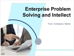 Enterprise Problem Solving And Intellect Ppt PowerPoint Presentation Complete Deck With Slides