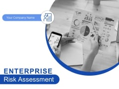 Enterprise Risk Assessment Ppt PowerPoint Presentation Complete Deck With Slides