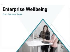 Enterprise Wellbeing Ppt PowerPoint Presentation Complete Deck With Slides