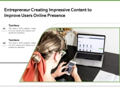 Entrepreneur Creating Impressive Content To Improve Users Online Presence Ppt PowerPoint Presentation Ideas Objects PDF